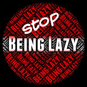 Free Stock Photo of Stop Being Lazy Represents Warning Sign And Caution