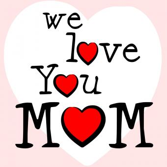 Free Stock Photo of We Love Mom Means Mamma Mummy And Mothers