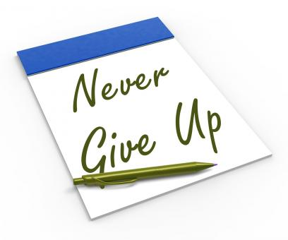 Free Stock Photo of Never Give Up Notebook Means Determination And Motivation