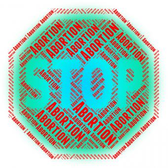 Free Stock Photo of Stop Abortion Means Warning Sign And Aborting
