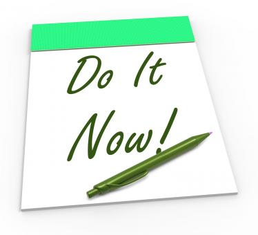 Free Stock Photo of Do It Now Notepad Shows Take Action Straight Away