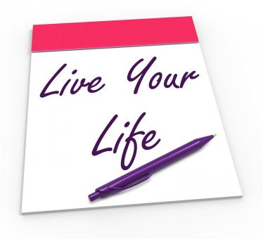 Free Stock Photo of Live Your Life Notepad Shows Embrace Everything And Potential